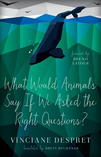 What Would Animals Say If We Asked the Right Questions? (Posthumanities Book 38) (English Edition)