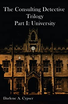 The Consulting Detective Trilogy Part I: University by [Darlene A. Cypser]