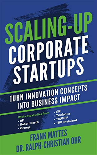 Scaling-Up Corporate Startups: Turn innovation concepts into business impact (English...
