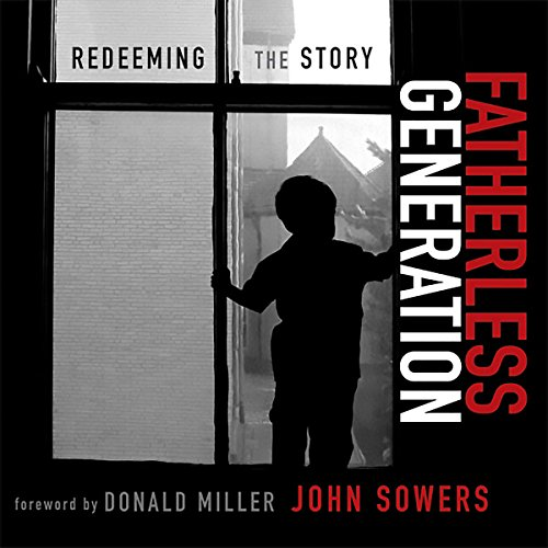 Fatherless Generation     Redeeming the Story              Written by:                                                                                                                                 John A. Sowers,                                                                                        Donald Miller - foreword                               Narrated by:                                                                                                                                 Patrick Lawlor                      Length: 3 hrs and 58 mins     Not rated yet     Overall 0.0