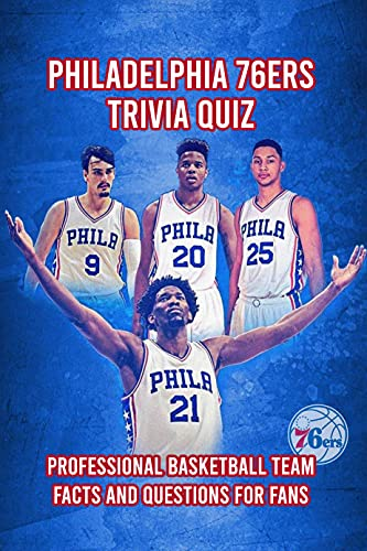 Philadelphia 76ers Trivia Quiz: Professional Basketball Team Facts and Questions for Fans: Father's Day Gift (English Edition)
