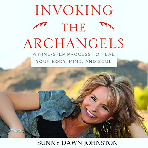 Invoking the Archangels: A Nine-Step Process to Heal Your Body, Mind, and Soul cover art