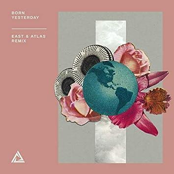 Born Yesterday (East & Atlas Remix)