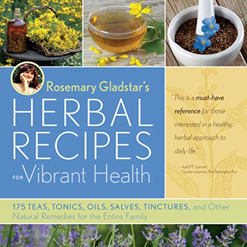 Compare Textbook Prices for Rosemary Gladstar's Herbal Recipes for Vibrant Health: 175 Teas, Tonics, Oils, Salves, Tinctures, and Other Natural Remedies for the Entire Family Illustrated Edition ISBN 9781603420785 by Gladstar, Rosemary