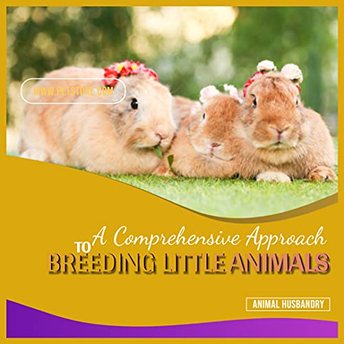 A Comprehensive Approach To Breeding Little Animals (English Edition)