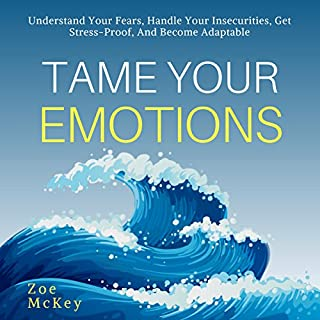 Tame Your Emotions     Understand Your Fears, Handle Your Insecurities, Get Stress-Proof, and Become Adaptable              By:                                                                                                                                 Zoe McKey                               Narrated by:                                                                                                                                 Whitney Gregory                      Length: 2 hrs and 14 mins     2 ratings     Overall 4.0