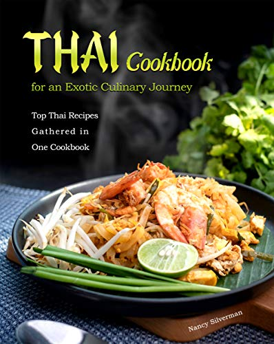 Thai Cookbook for an Exotic Culinary Journey: Top Thai Recipes Gathered in One Cookbook (English Edition)