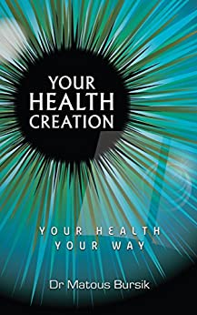 [Dr Matous Bursik]のYour Health Creation: Your Health Your Way (English Edition)