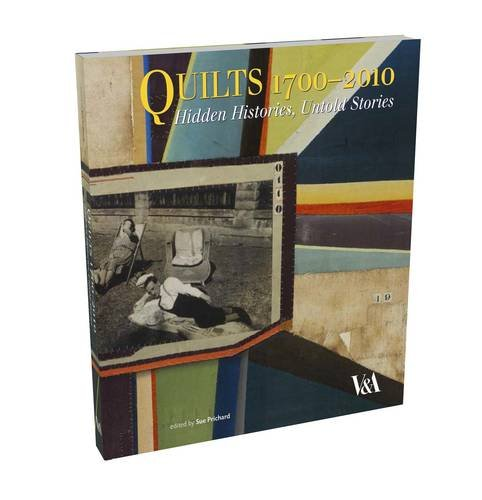 Compare Textbook Prices for Quilts 1700-2010: Hidden Histories, Untold Stories  ISBN 9781851776085 by Prichard, Sue