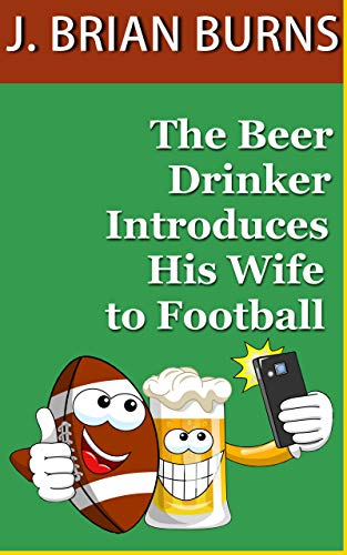 The Beer Drinker Introduces His Wife to Football (English Edition)