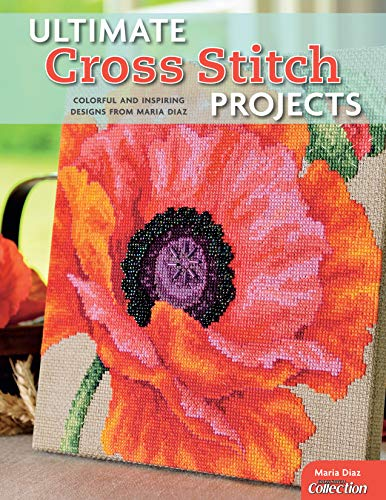 Ultimate Cross Stitch Projects: Colorful and Inspiring Designs from Maria Diaz (Design Originals) Sourcebook of Patterns with Detailed Step-by-Step Instructions and Clear, Easy-to-Follow Color Charts