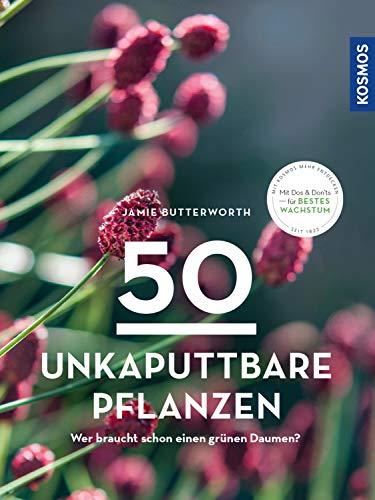 50 unkaputtbare Pflanzen: Wer braucht schon einen grünen Daumen?