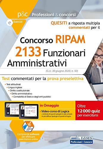 Concorso RIPAM 2133 Funzionari Amministrativi Test Commentati - Quesiti A Risposta multipla Commentati E Software Per La Prova Preselettiva