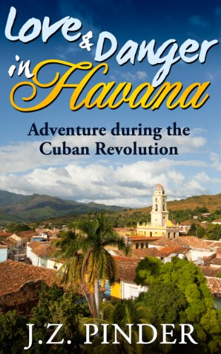 Book: Love and Danger in Havana - Adventure during the Cuban Revolution by J.Z. Pinder