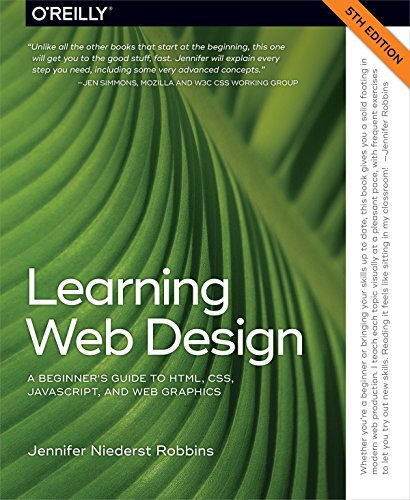 Compare Textbook Prices for Learning Web Design: A Beginner's Guide to HTML, CSS, JavaScript, and Web Graphics 5 Edition ISBN 9781491960202 by Robbins, Jennifer