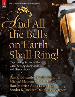 And All the Bells on Earth Shall Ring!: Captivating Reproducible Carol Settings for Handbells or Handchimes (Handbell Collection, Handbell 2-3 octaves (or Handchimes 2-3 octaves), Reproducible)