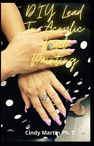 D.I.Y Lead To Acrylic Nail Painting: Step By Step Guide Instructions For Creative Nail Design