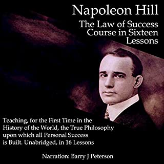 The Law of Success in Sixteen Lessons     Teaching, for the First Time in the History of the World, the True Philosophy upon Which All Personal Success Is Built.              By:                                                                                                                                 Napoleon Hill                               Narrated by:                                                                                                                                 Barry J Peterson                      Length: 26 hrs and 4 mins     6 ratings     Overall 4.8