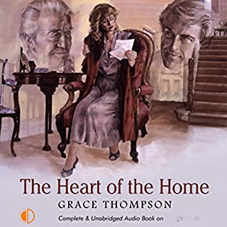 The Heart of the Home                   By:                                                                                                                                 Grace Thompson                               Narrated by:                                                                                                                                 Anne Cater                      Length: 11 hrs and 15 mins     1 rating     Overall 5.0
