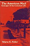 The American mail;: Enlarger of the common life (The Chicago history of American civilizat...