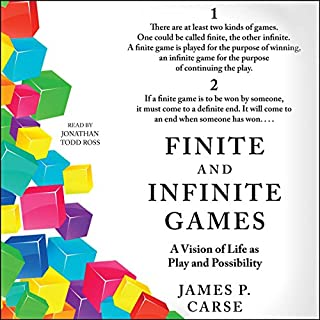 Finite and Infinite Games                   By:                                                                                                                                 James Carse                               Narrated by:                                                                                                                                 Jonathan Todd Ross                      Length: 4 hrs and 11 mins     15 ratings     Overall 3.4