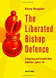 The Liberated Bishop Defence: A Surprising And Complete Black Repertoire Against 1.d4-Bezgodov, Alexey