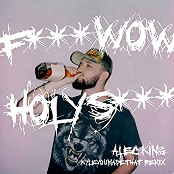 F**K WOW HOLY SH*T (KyleYouMadeThat Remix)
