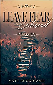 Leave Fear Behind: Self Help Poetry & Spiritual Affirmations for times of hardship: Coming Home Book 2 by [Matt Buonocore]