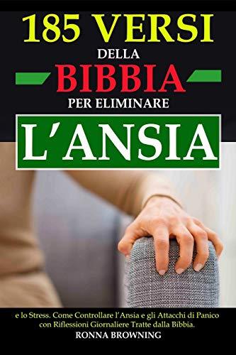185 Versi della Bibbia per Eliminare l'Ansia e lo Stress: Come Controllare l'Ansia e gli Attacchi di Panico con Riflessioni Giornaliere Tratte dalla Bibbia