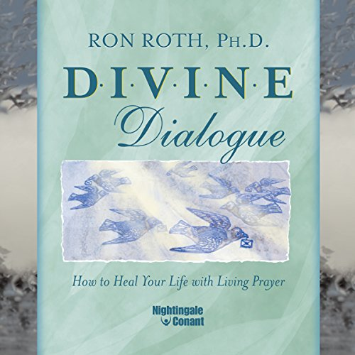 Divine Dialogue     How to Heal Your Life with Living Prayer              By:                                                                                                                                 Ron Roth PH.D.                               Narrated by:                                                                                                                                 Ron Roth Ph.D.                      Length: 5 hrs and 46 mins     2 ratings     Overall 3.5
