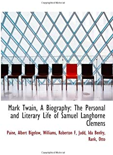 Mark Twain, A Biography: The Personal and Literary Life of Samuel Langhorne Clemens