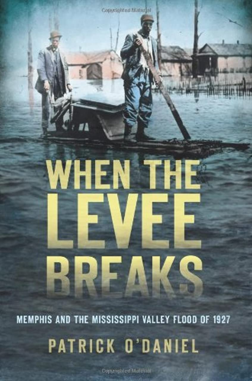 When the Levee Breaks:: Memphis and the Mississippi Valley Flood of 1927 (Disaster)