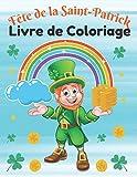 Fête de la Saint-Patrick Livre de Coloriage: Livre de Coloriage pour les enfants À partir de 3 ans, [lutin, arcs-en-ciel, lucky, pots d'or] et plus ... dessins très amusantes pour garçons et filles