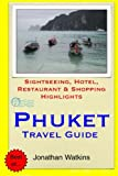 Phuket Travel Guide: Sightseeing, Hotel, Restaurant & Shopping Highlights