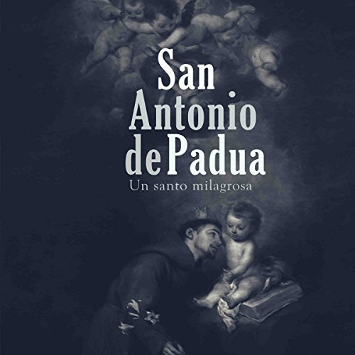 San Antonio de Padua: Un santo milagros [St. Anthony of Padua: Holy Miracles] copertina
