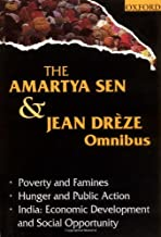 The Amartya Sen and Jean Drèze Omnibus: (comprising) Poverty and Famines; Hunger and Public Action; and India: Economic Development and Social Opportunity