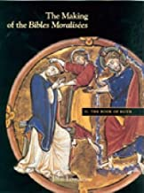 The Making of the Bibles Moralisées: Volume II: The Book of Ruth (Making of the Bible Moralisees)