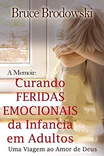 Curando Feridas Emocionais da Infancia em Adultos: Uma Viagem ao Amor de Deus