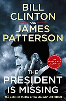 The President is Missing: The political thriller of the decade (Bill Clinton & James Patterson stand-alone thrillers) by [President Bill Clinton, James Patterson]