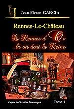 Rennes-le-Château - La Rennes d'Or ...là où dort la Reine de Jean-Pierre GARCIA