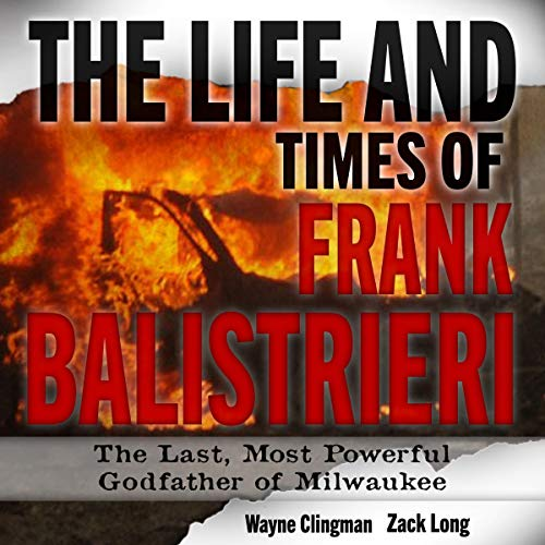 The Life and Times of Frank Balistrieri Audiobook By Wayne Clingman,                                                                                        Zack Long cover art