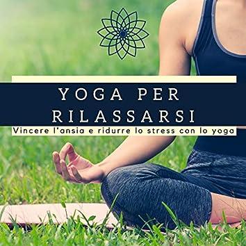 Yoga per Rilassarsi - Vincere l'ansia e ridurre lo stress con lo yoga