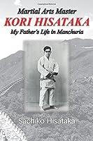 Martial Arts Master Kori Hisataka: My Father's life in Manchuria