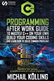 C++ Programming: After work guide to master C++ on your own. Build your coding skills and learn how to solve common problems. Transform your passion in a possible job career as a computer programmer.