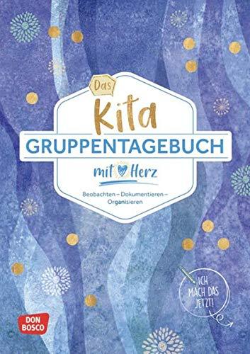 Das Kita-Gruppentagebuch (DIN A 4): Beobachten - Dokumentieren - Organisieren mit Herz. Alltagshelfer für das Kita-Jahr. Tagebuch & Orga-Tool für ... Kita und Hort. (Kleine Helfer im Kita-Alltag)