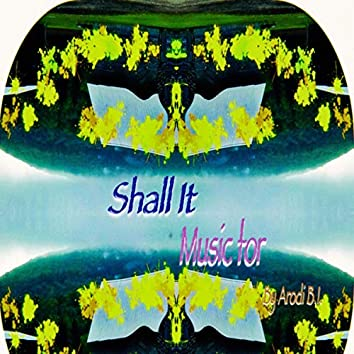 Shall It Music For