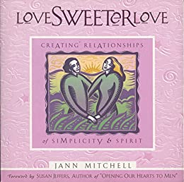 Love Sweeter Love: Creating Relationships Of Simplicity And Spirit (Sweet Simplicity, V. 2) by [Jann Mitchell, Susan Jeffers]