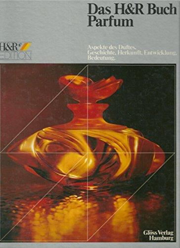 Duftatlas I. Das H&R Buch Parfum - Aspekte des Duftes. Geschichte, Herkunft, Entwicklung, Bedeutung