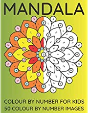 Mandala Colour by Numbers for Kids 50 Colour By Number Images: Kids Colour by number Mandala Colouring Book Featuring 50 Beautiful Floral Designs For Stress Relief & Relaxation