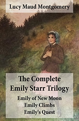 Read The Complete Emily Starr Trilogy Emily Of New Moon Emily Climbs Emilys Quest By Lm Montgomery
